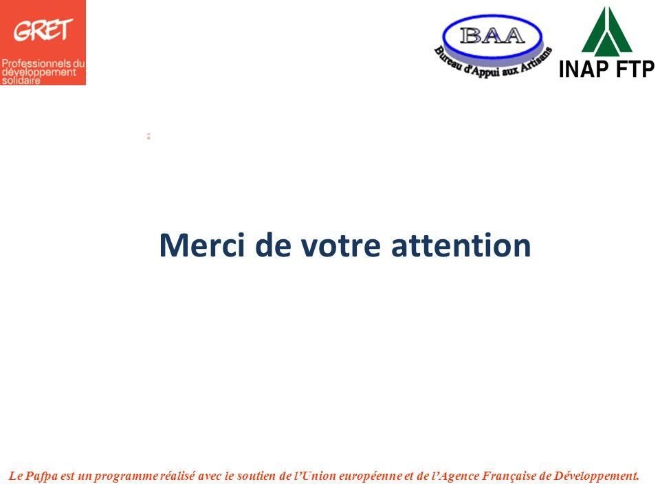 Le Pafpa est un programme réalisé avec le soutien de lUnion européenne et de lAgence Française de Développement. Merci de votre attention