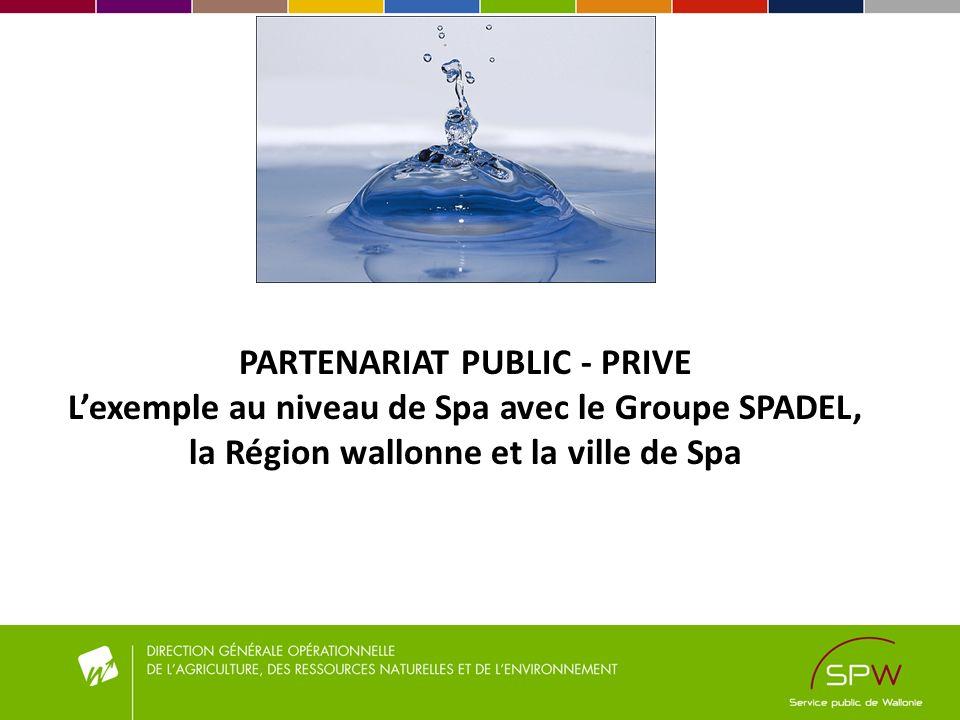 PARTENARIAT PUBLIC - PRIVE Lexemple au niveau de Spa avec le Groupe SPADEL, la Région wallonne et la ville de Spa