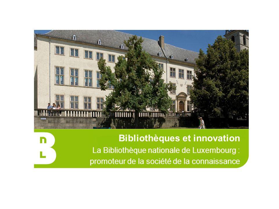 Bibliothèques et innovation La Bibliothèque nationale de Luxembourg : promoteur de la société de la connaissance
