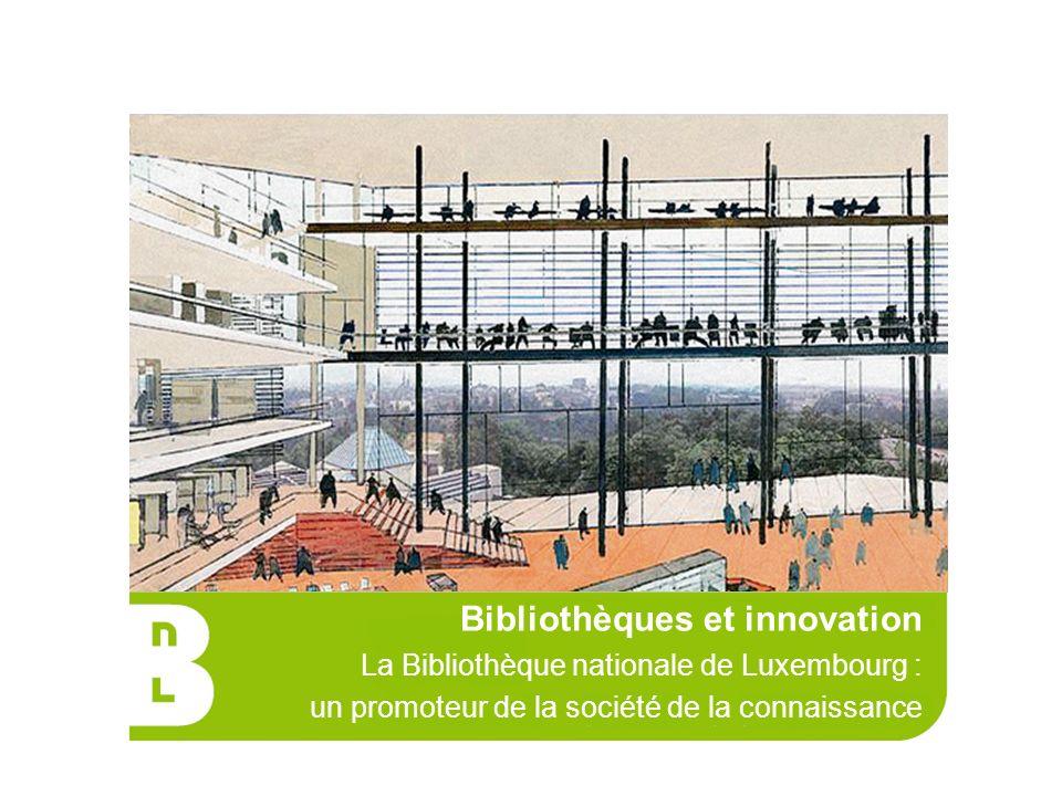Bibliothèques et innovation La Bibliothèque nationale de Luxembourg : un promoteur de la société de la connaissance