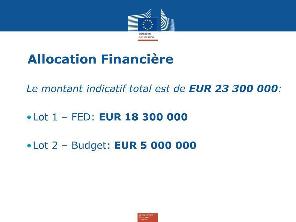 Allocation Financière Le montant indicatif total est de EUR 23 300 000: Lot 1 – FED: EUR 18 300 000 Lot 2 – Budget: EUR 5 000 000
