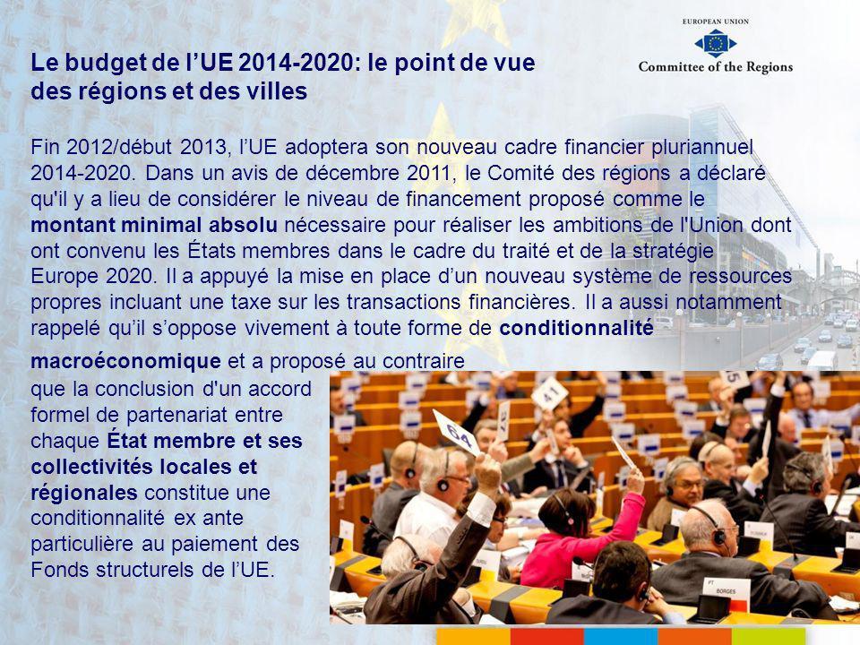 Le budget de lUE 2014-2020: le point de vue des régions et des villes Fin 2012/début 2013, lUE adoptera son nouveau cadre financier pluriannuel 2014-2020.