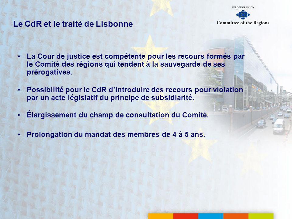 Le CdR et le traité de Lisbonne La Cour de justice est compétente pour les recours formés par le Comité des régions qui tendent à la sauvegarde de ses prérogatives.