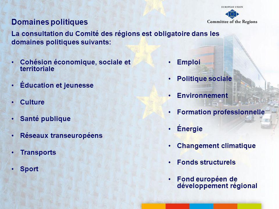 Domaines politiques La consultation du Comité des régions est obligatoire dans les domaines politiques suivants: Cohésion économique, sociale et terri