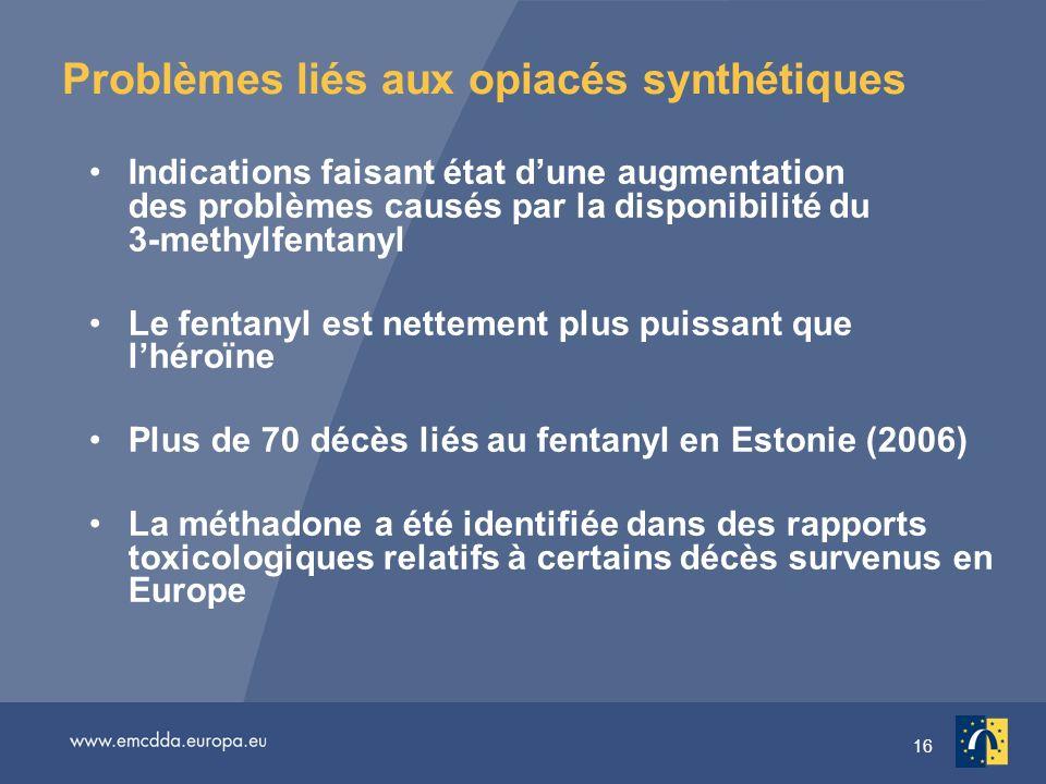 16 Problèmes liés aux opiacés synthétiques Indications faisant état dune augmentation des problèmes causés par la disponibilité du 3-methylfentanyl Le