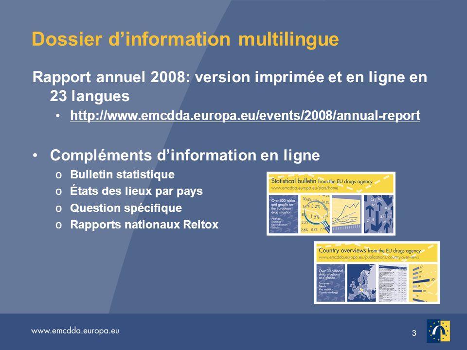 3 Dossier dinformation multilingue Rapport annuel 2008: version imprimée et en ligne en 23 langues http://www.emcdda.europa.eu/events/2008/annual-repo
