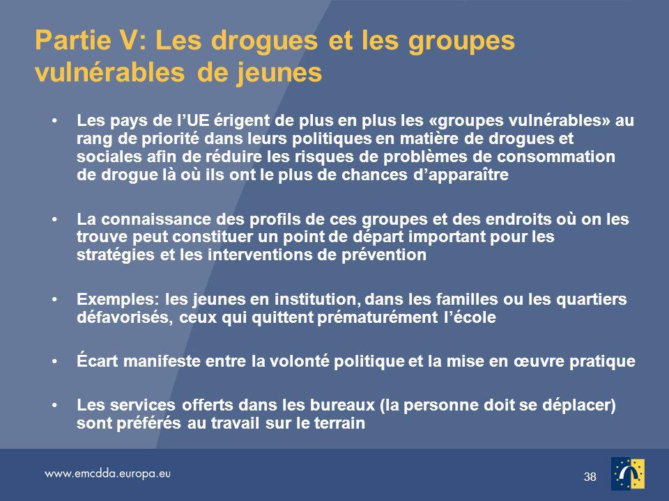 38 Partie V: Les drogues et les groupes vulnérables de jeunes Les pays de lUE érigent de plus en plus les «groupes vulnérables» au rang de priorité da