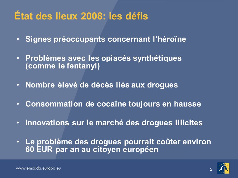 5 État des lieux 2008: les défis Signes préoccupants concernant lhéroïne Problèmes avec les opiacés synthétiques (comme le fentanyl) Nombre élevé de d