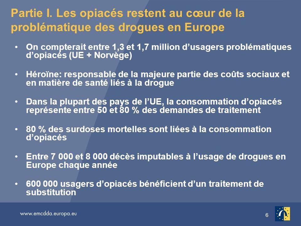 6 Partie I. Les opiacés restent au cœur de la problématique des drogues en Europe On compterait entre 1,3 et 1,7 million dusagers problématiques dopia