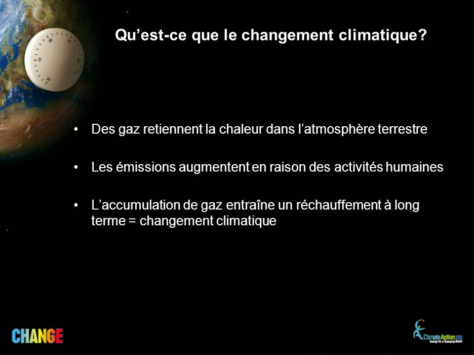 Quest-ce que le changement climatique? Des gaz retiennent la chaleur dans latmosphère terrestre Les émissions augmentent en raison des activités humai