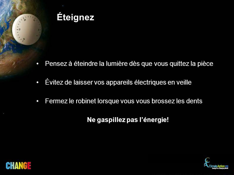 Éteignez Pensez à éteindre la lumière dès que vous quittez la pièce Évitez de laisser vos appareils électriques en veille Fermez le robinet lorsque vo