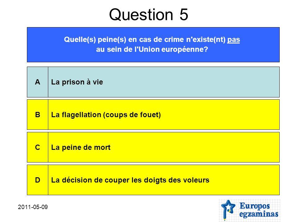 2011-05-09 Question 5 Quelle(s) peine(s) en cas de crime n'existe(nt) pas au sein de l'Union européenne? La prison à vieALa flagellation (coups de fou