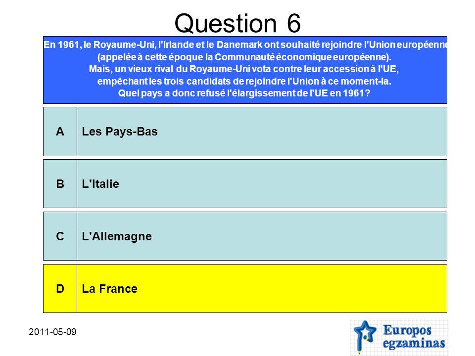 2011-05-09 Question 6 En 1961, le Royaume-Uni, l'Irlande et le Danemark ont souhaité rejoindre l'Union européenne (appelée à cette époque la Communaut