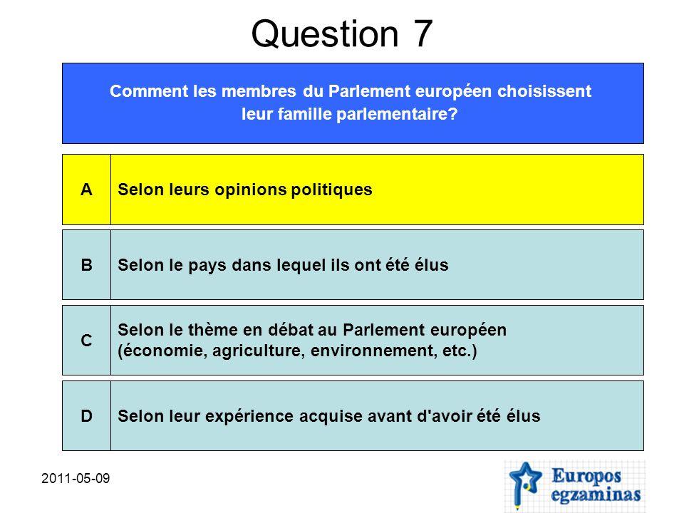 2011-05-09 Question 7 Comment les membres du Parlement européen choisissent leur famille parlementaire.