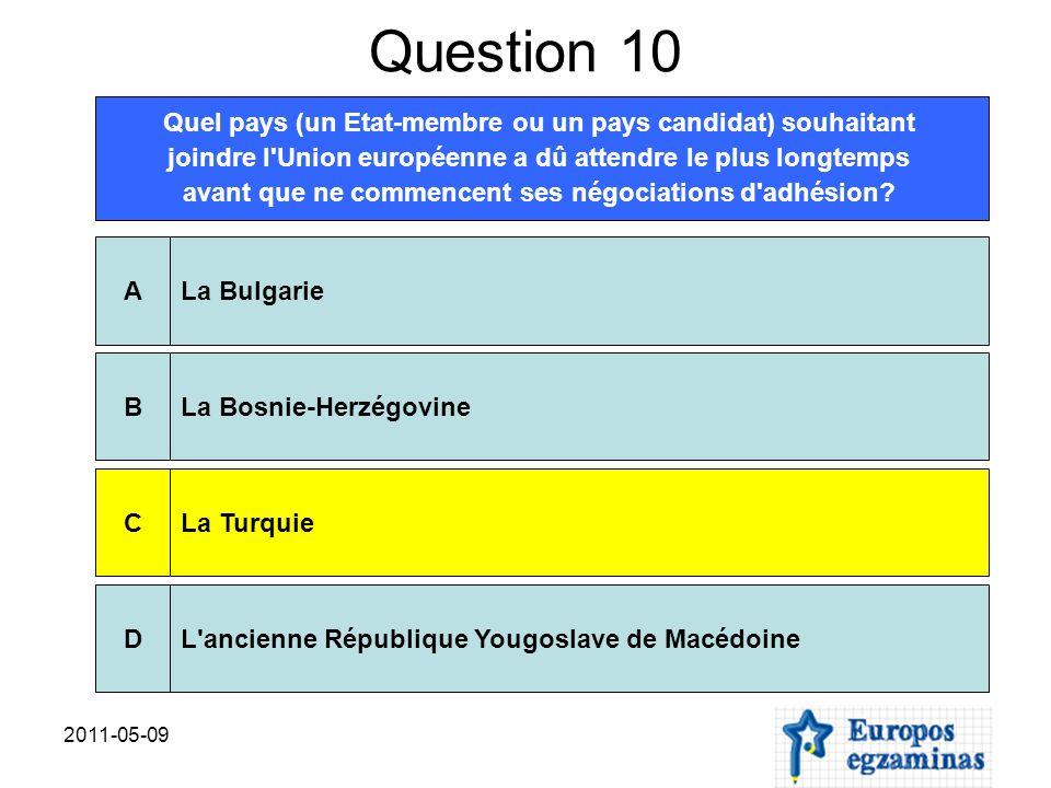 2011-05-09 Question 10 Quel pays (un Etat-membre ou un pays candidat) souhaitant joindre l Union européenne a dû attendre le plus longtemps avant que ne commencent ses négociations d adhésion.