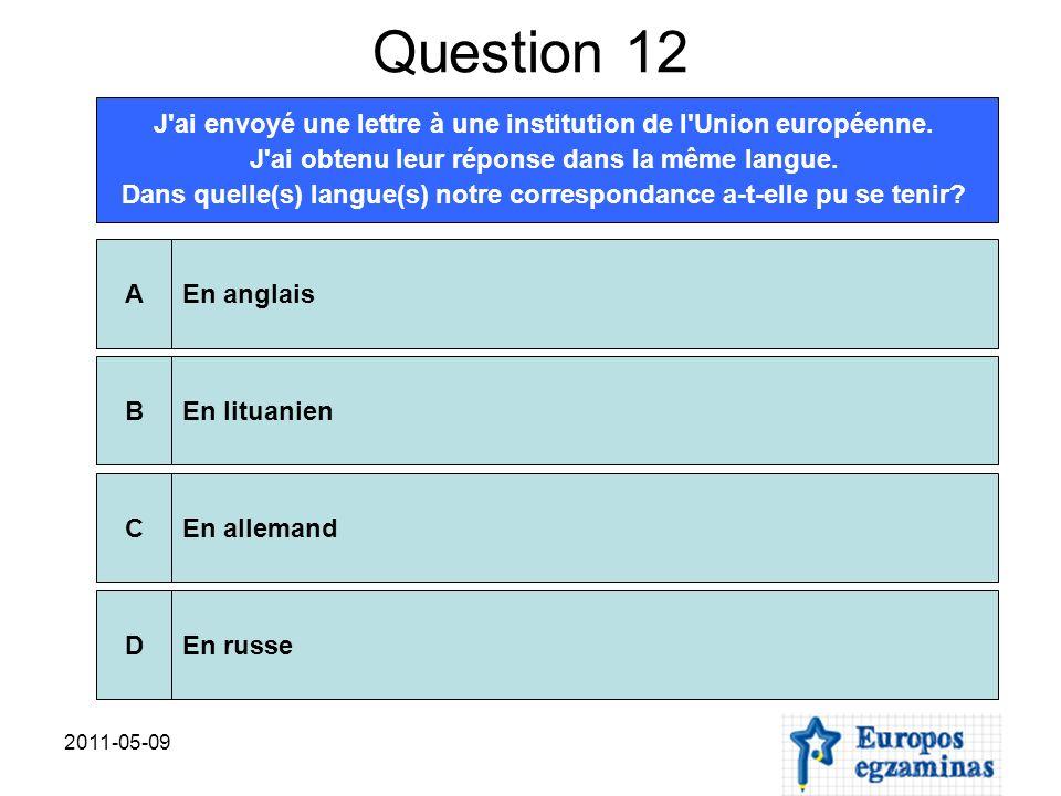 2011-05-09 Question 12 J'ai envoyé une lettre à une institution de l'Union européenne. J'ai obtenu leur réponse dans la même langue. Dans quelle(s) la