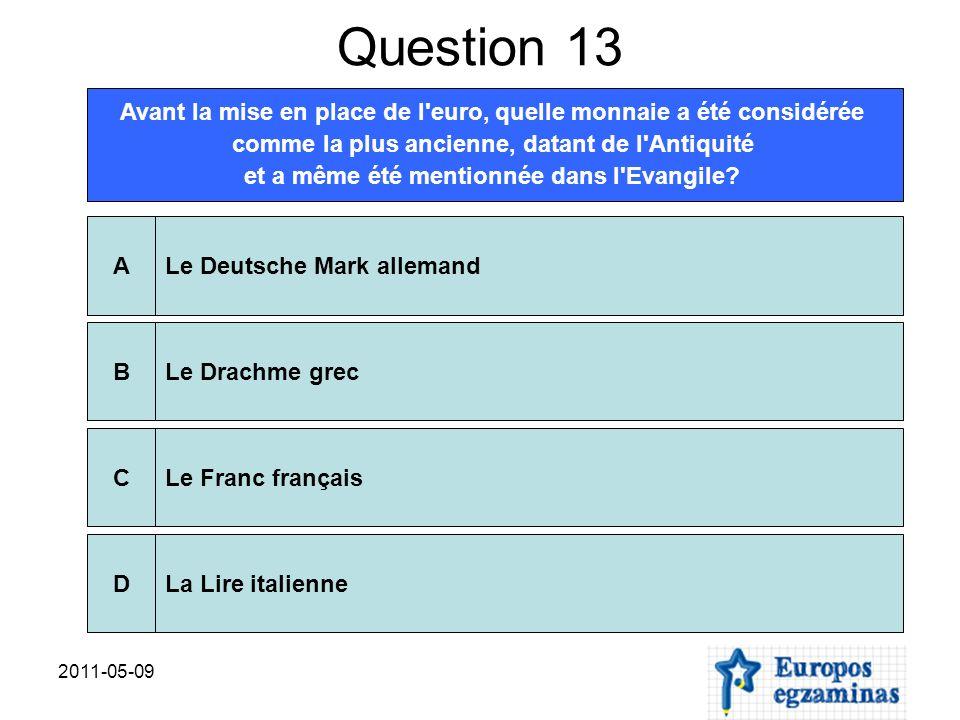 2011-05-09 Question 13 Avant la mise en place de l'euro, quelle monnaie a été considérée comme la plus ancienne, datant de l'Antiquité et a même été m