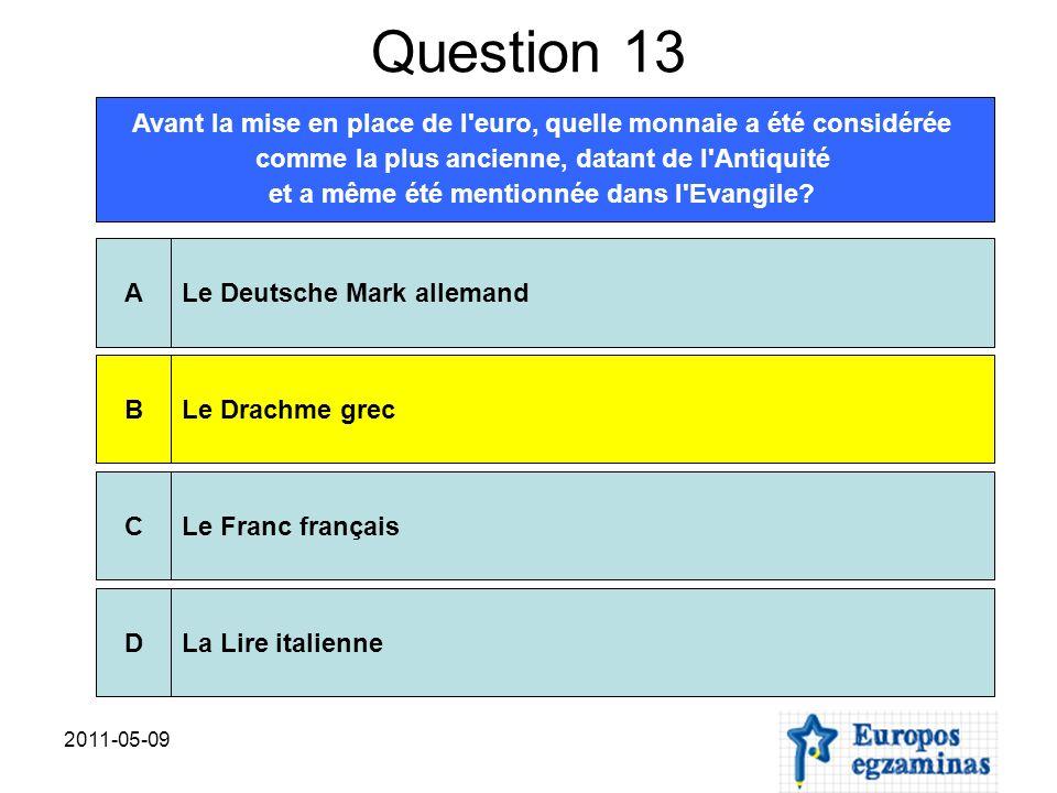 2011-05-09 Question 13 Avant la mise en place de l euro, quelle monnaie a été considérée comme la plus ancienne, datant de l Antiquité et a même été mentionnée dans l Evangile.