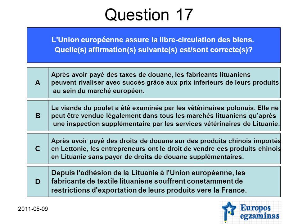 2011-05-09 Question 17 L'Union européenne assure la libre-circulation des biens. Quelle(s) affirmation(s) suivante(s) est/sont correcte(s)? Après avoi