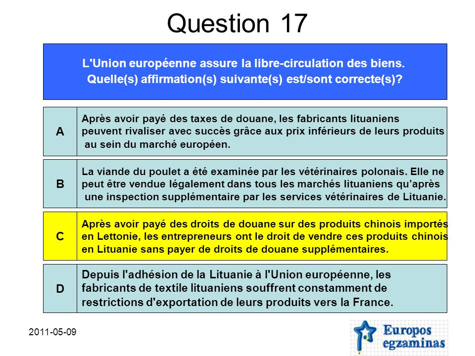 2011-05-09 Question 17 L Union européenne assure la libre-circulation des biens.