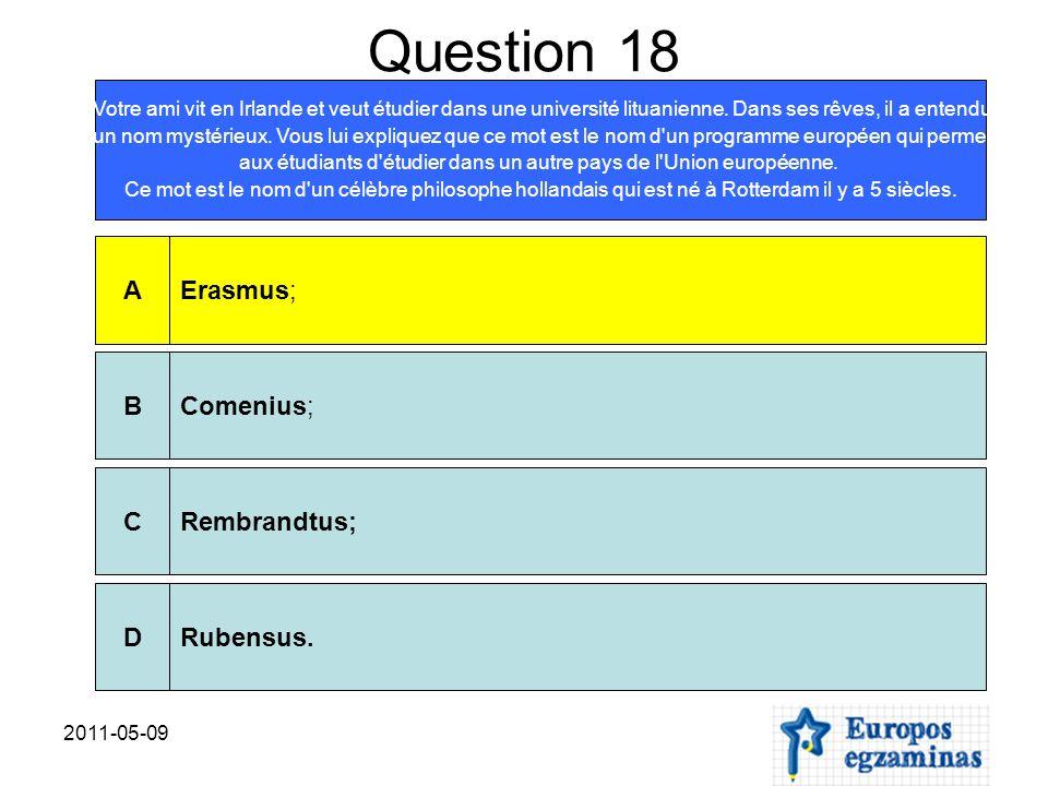 2011-05-09 Question 18 Votre ami vit en Irlande et veut étudier dans une université lituanienne. Dans ses rêves, il a entendu un nom mystérieux. Vous
