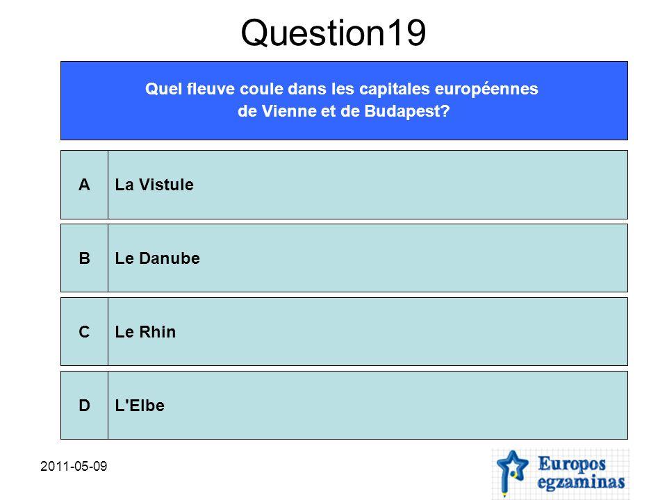 2011-05-09 Question19 Quel fleuve coule dans les capitales européennes de Vienne et de Budapest? La VistuleALe DanubeBLe RhinCL'ElbeD