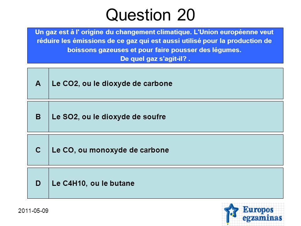Question 20 Un gaz est à l origine du changement climatique.