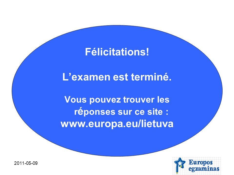 2011-05-09 Félicitations! Lexamen est terminé. Vous pouvez trouver les r é ponses sur ce site : www.europa.eu/lietuva