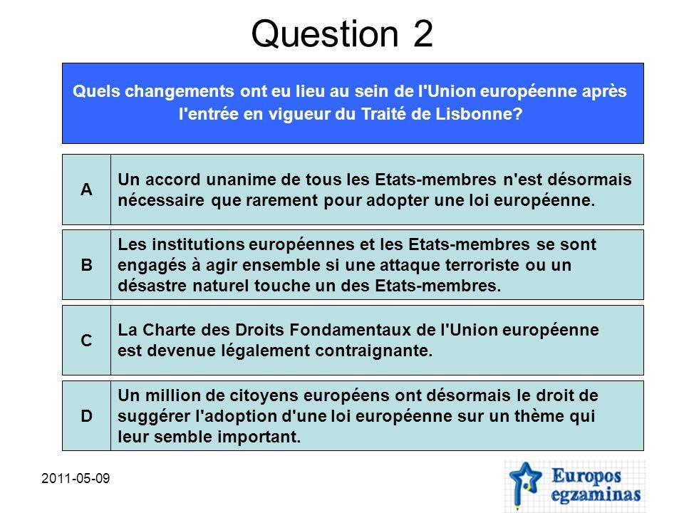 2011-05-09 Question 2 Quels changements ont eu lieu au sein de l Union européenne après l entrée en vigueur du Traité de Lisbonne.