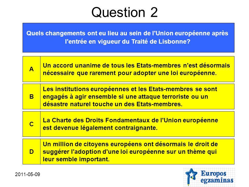2011-05-09 Question 2 Quels changements ont eu lieu au sein de l'Union européenne après l'entrée en vigueur du Traité de Lisbonne? Un accord unanime d