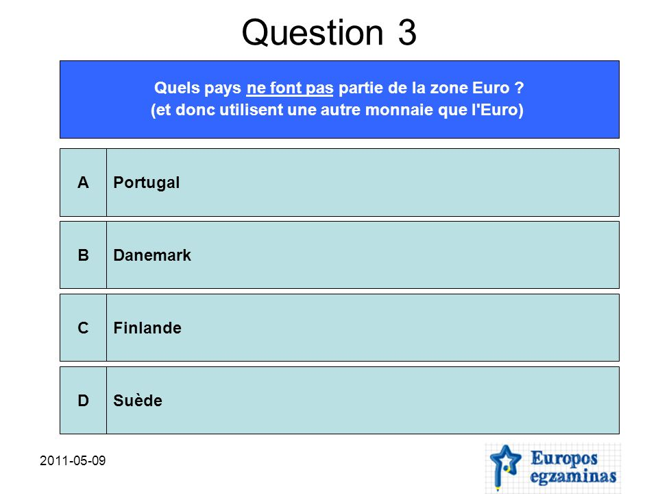 Question 3 Quels pays ne font pas partie de la zone Euro .