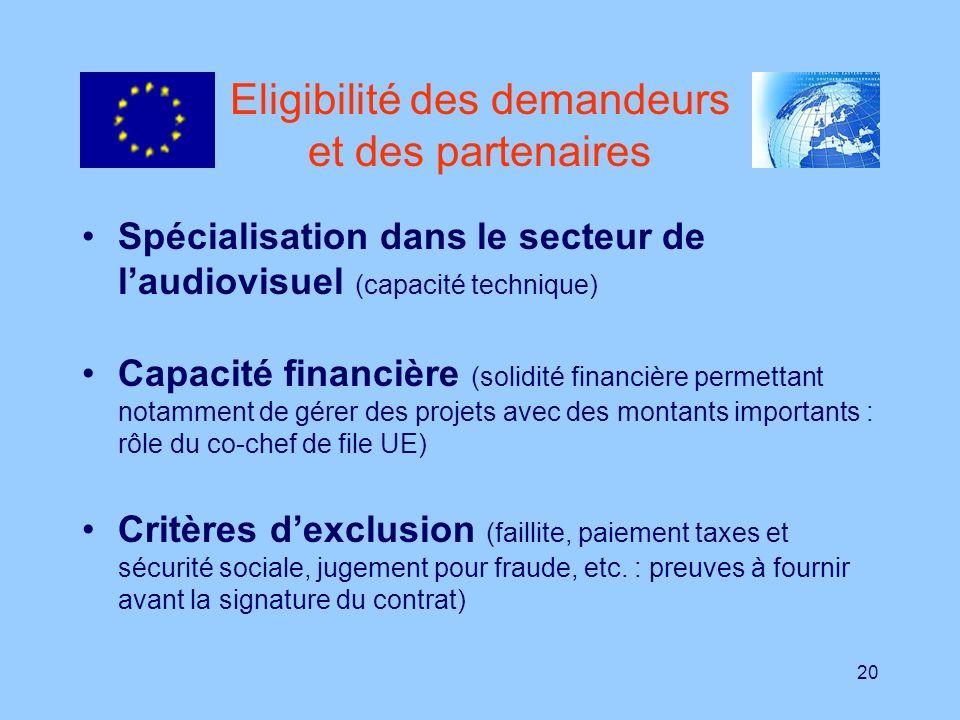20 Eligibilité des demandeurs et des partenaires Spécialisation dans le secteur de laudiovisuel (capacité technique) Capacité financière (solidité fin