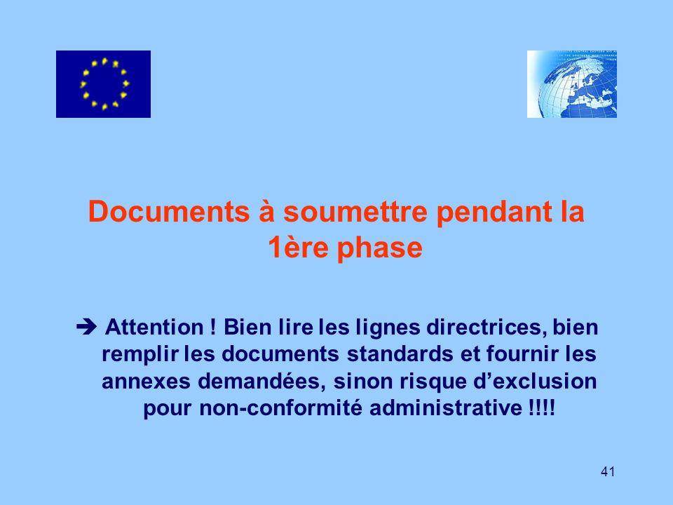 41 Documents à soumettre pendant la 1ère phase Attention ! Bien lire les lignes directrices, bien remplir les documents standards et fournir les annex