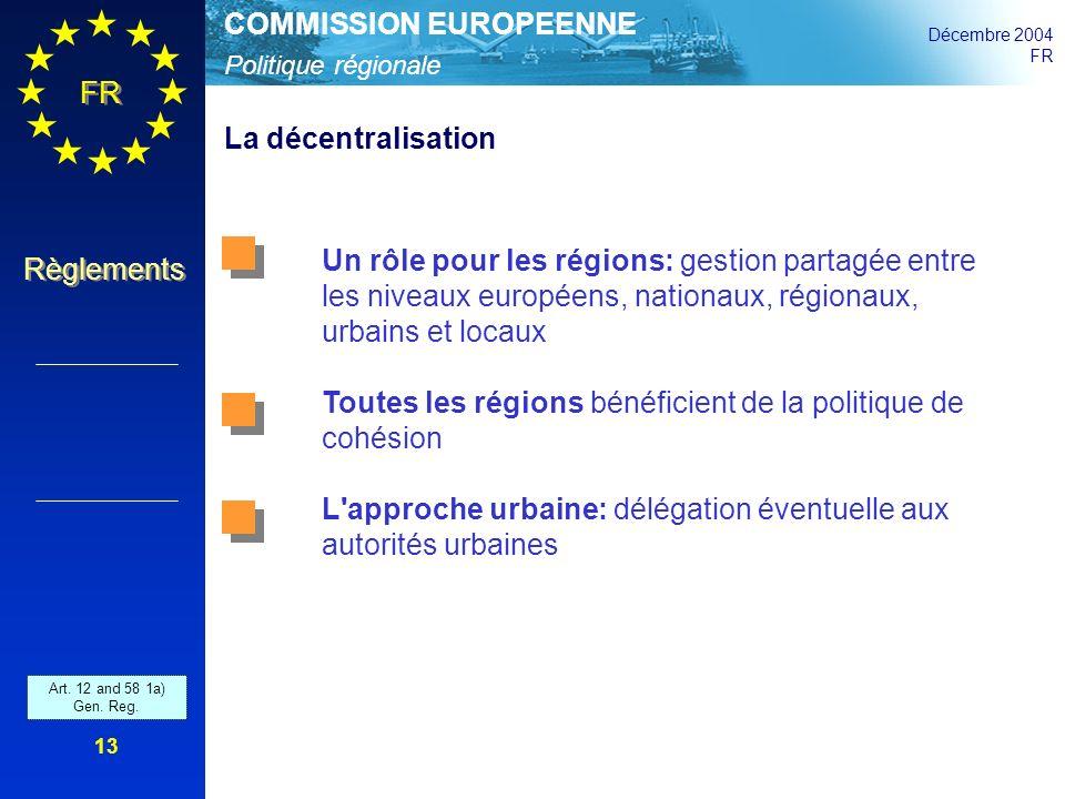 Politique régionale COMMISSION EUROPEENNE Décembre 2004 FR Règlements 13 La décentralisation Un rôle pour les régions: gestion partagée entre les nive