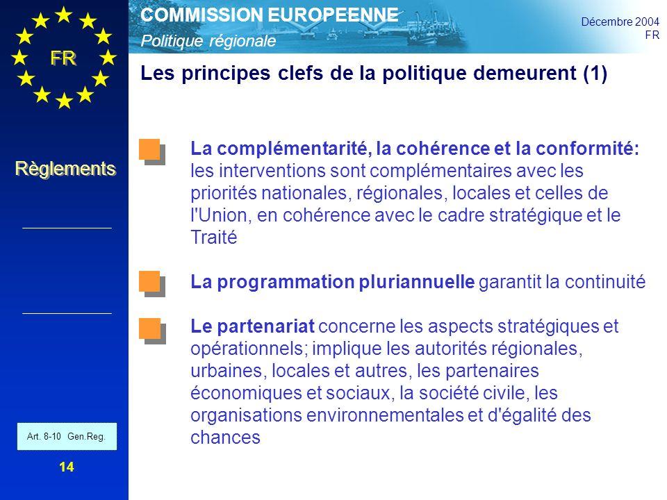 Politique régionale COMMISSION EUROPEENNE Décembre 2004 FR Règlements 14 Les principes clefs de la politique demeurent (1) La complémentarité, la cohé