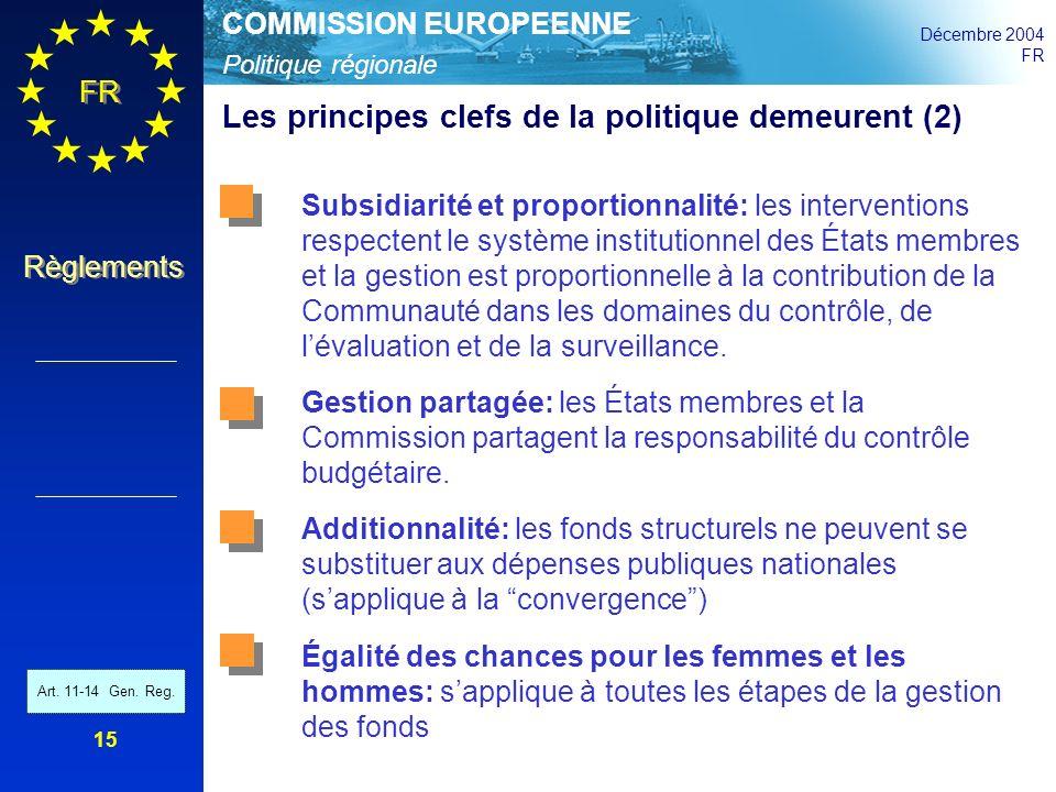 Politique régionale COMMISSION EUROPEENNE Décembre 2004 FR Règlements 15 Les principes clefs de la politique demeurent (2) Subsidiarité et proportionn