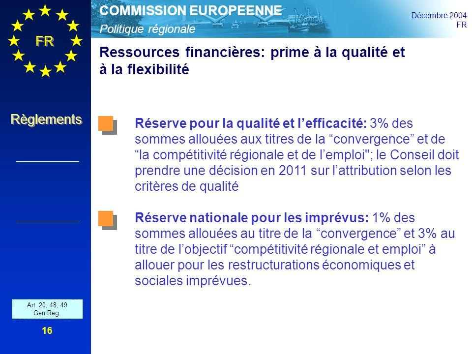 Politique régionale COMMISSION EUROPEENNE Décembre 2004 FR Règlements 16 Ressources financières: prime à la qualité et à la flexibilité Réserve pour l