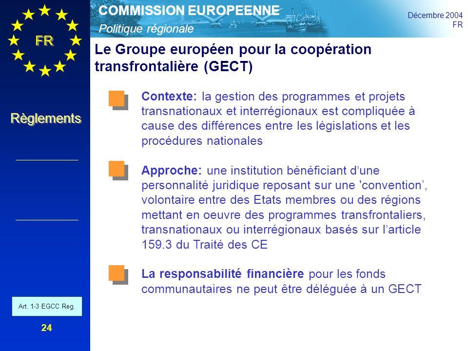 Politique régionale COMMISSION EUROPEENNE Décembre 2004 FR Règlements 24 Le Groupe européen pour la coopération transfrontalière (GECT) Contexte: la g