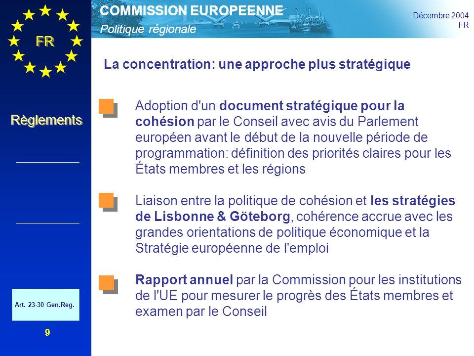 Politique régionale COMMISSION EUROPEENNE Décembre 2004 FR Règlements Inférieur à 75% en UE25 Effet statististique inférieur à 75% en UE15, au-dessus de 75% en UE25 Naturel- lement au-dessus de 75% à cause de la croissance Autres régions Index UE 25 = 100 Source: Eurostat La concentration géographique Régions inférieures ou près de la limite des 75% Art.