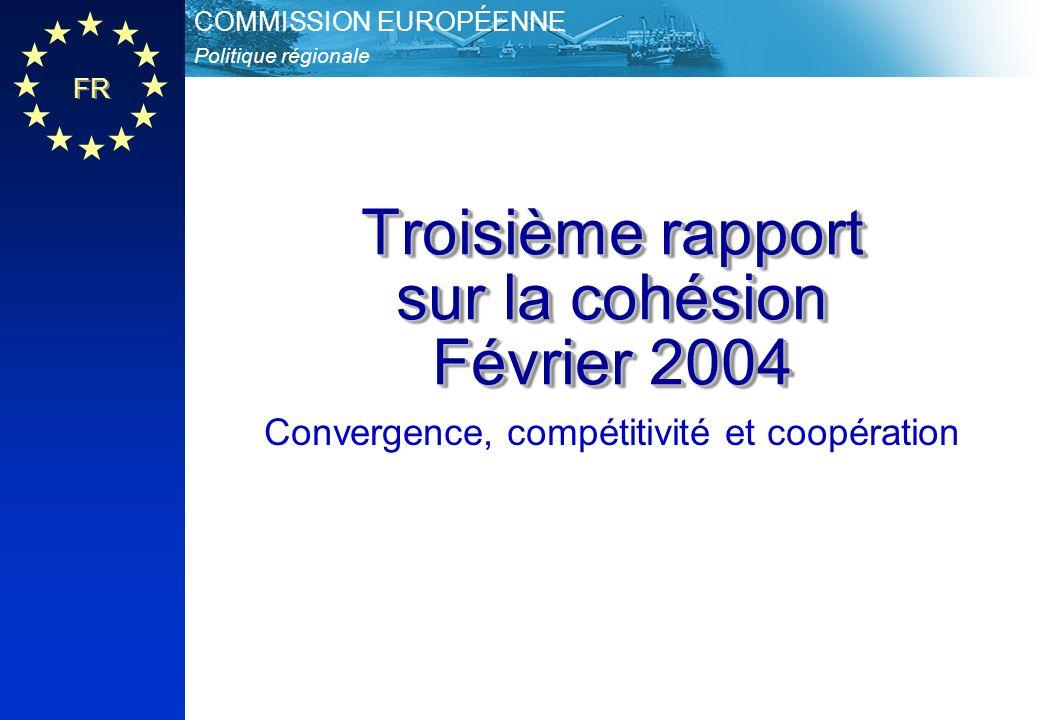 FR Politique régionale COMMISSION EUROPÉENNE Troisième rapport sur la cohésion Février 2004 Convergence, compétitivité et coopération