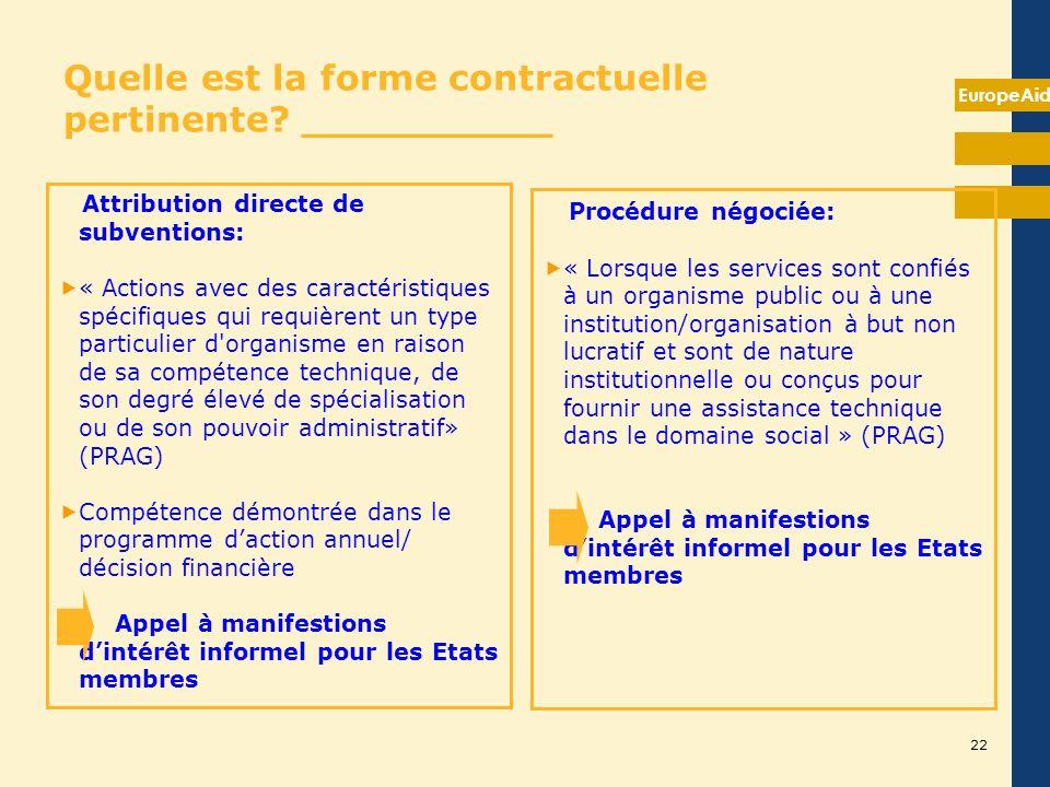 EuropeAid Quelle est la forme contractuelle pertinente? __________ Attribution directe de subventions: « Actions avec des caractéristiques spécifiques
