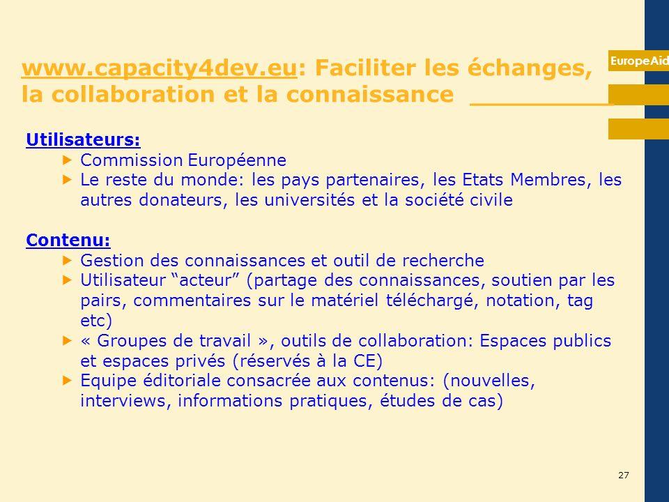 EuropeAid www.capacity4dev.eu: Faciliter les échanges, la collaboration et la connaissance _________ Utilisateurs: Commission Européenne Le reste du m
