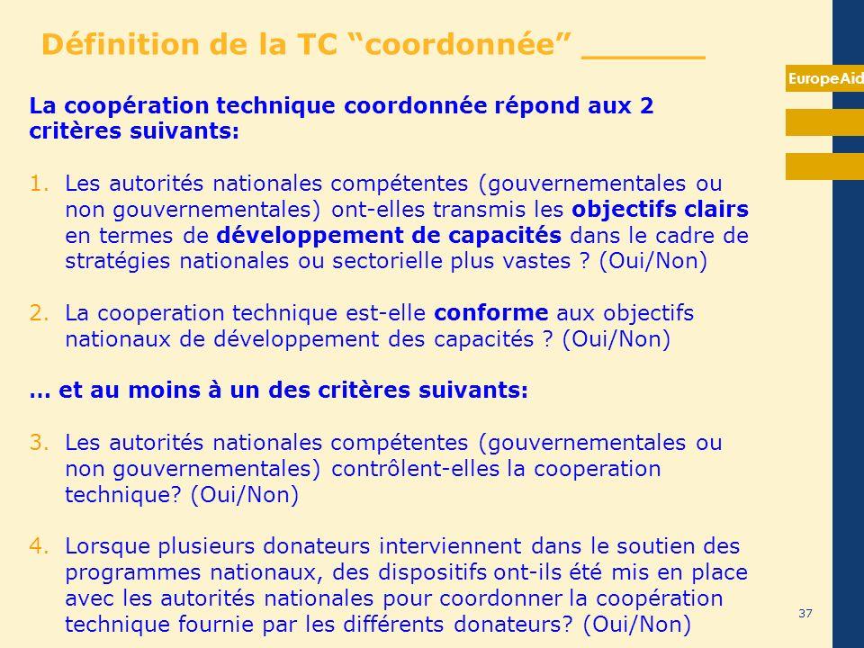 EuropeAid 37 La coopération technique coordonnée répond aux 2 critères suivants: 1.Les autorités nationales compétentes (gouvernementales ou non gouve
