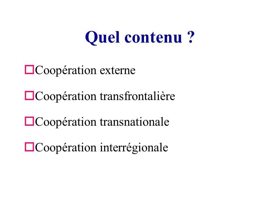 Quel contenu ? oCoopération externe oCoopération transfrontalière oCoopération transnationale oCoopération interrégionale