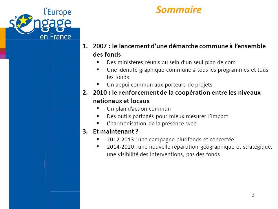 2 Sommaire 1.2007 : le lancement dune démarche commune à lensemble des fonds Des ministères réunis au sein dun seul plan de com Une identité graphique