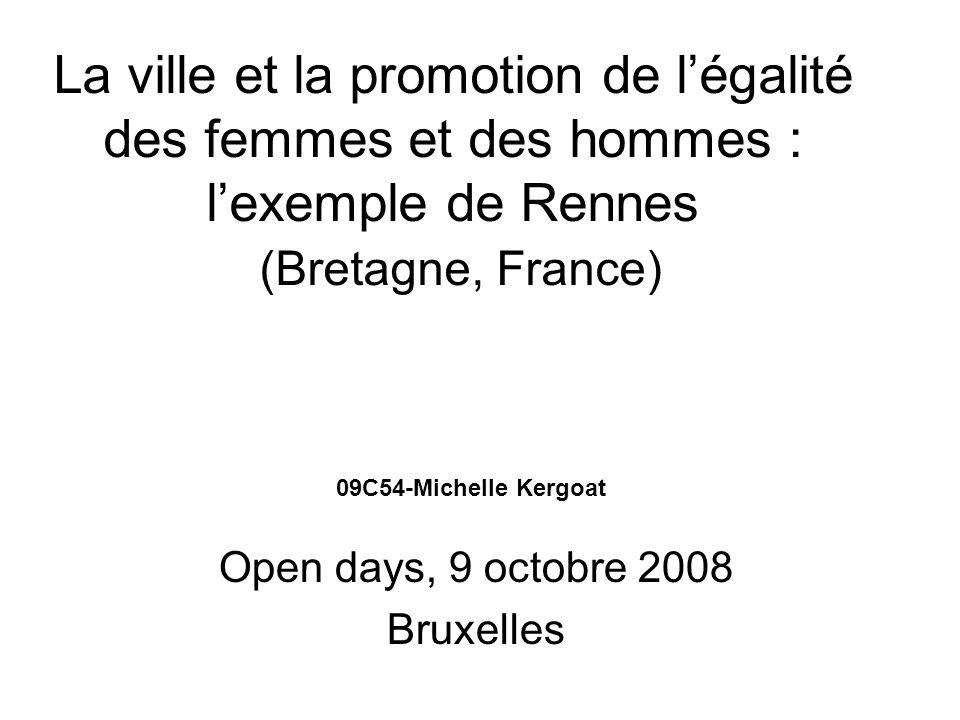 La ville et la promotion de légalité des femmes et des hommes : lexemple de Rennes (Bretagne, France) Open days, 9 octobre 2008 Bruxelles 09C54-Michelle Kergoat