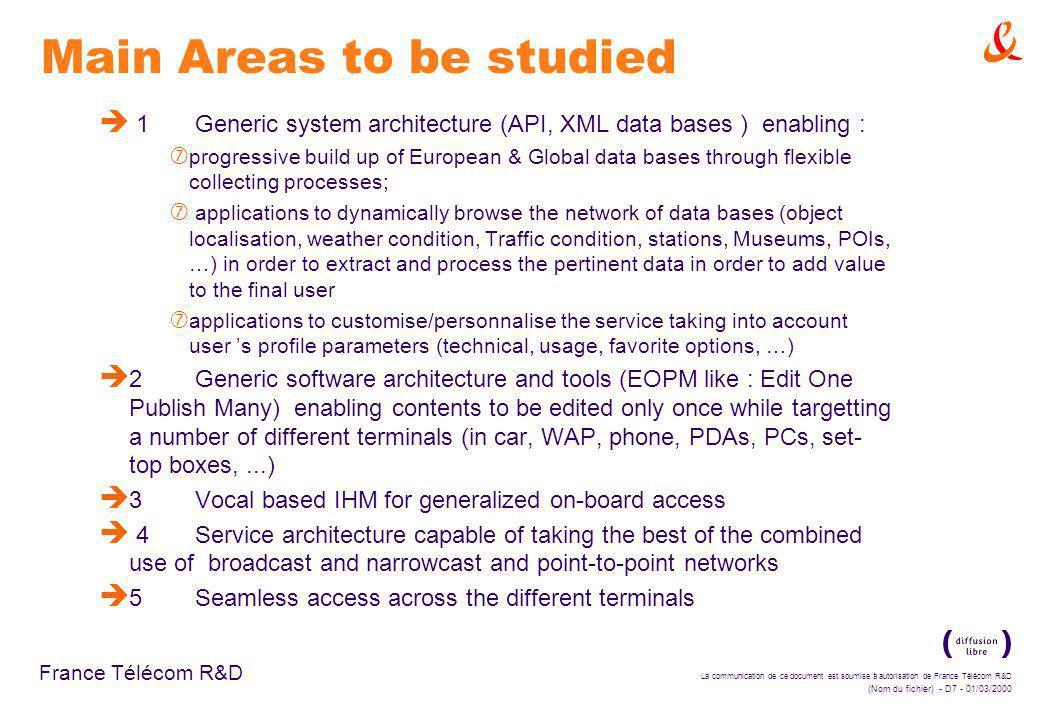 La communication de ce document est soumise à autorisation de France Télécom R&D (Nom du fichier) - D7 - 01/03/2000 France Télécom R&D Main Areas to b