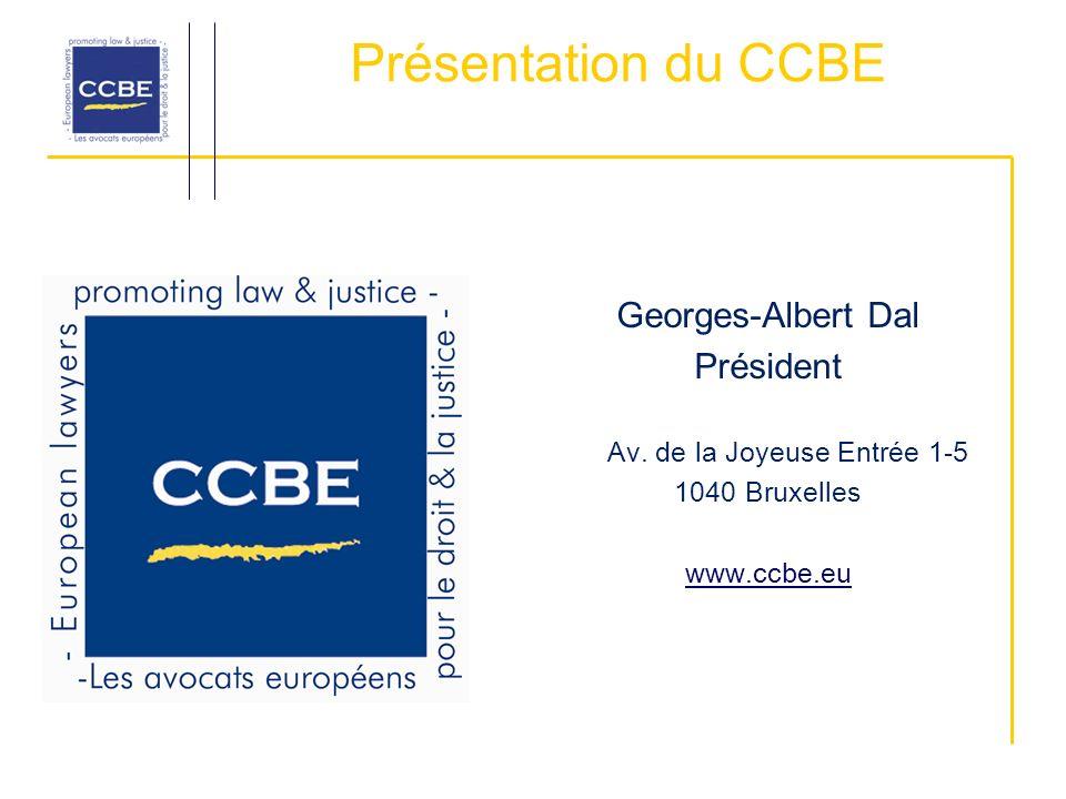 Présentation du CCBE Georges-Albert Dal Président Av. de la Joyeuse Entrée 1-5 1040 Bruxelles www.ccbe.eu