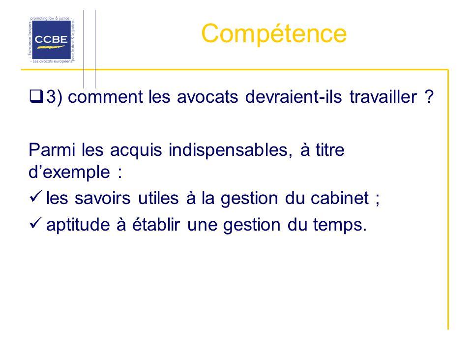 Compétence 3) comment les avocats devraient-ils travailler ? Parmi les acquis indispensables, à titre dexemple : les savoirs utiles à la gestion du ca