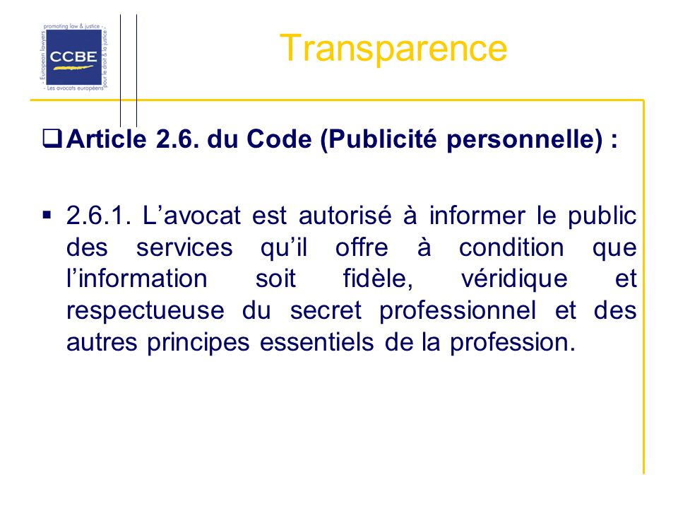 Transparence Article 2.6. du Code (Publicité personnelle) : 2.6.1. Lavocat est autorisé à informer le public des services quil offre à condition que l